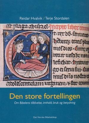 """""""Den store fortellingen - om bibelens tilblivelse, innhold, bruk og betydning"""" av Reidar Hvalvik"""
