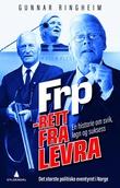 """""""FrP - rett fra levra - en historie om svik, løgn og suksess"""" av Gunnar Ringheim"""