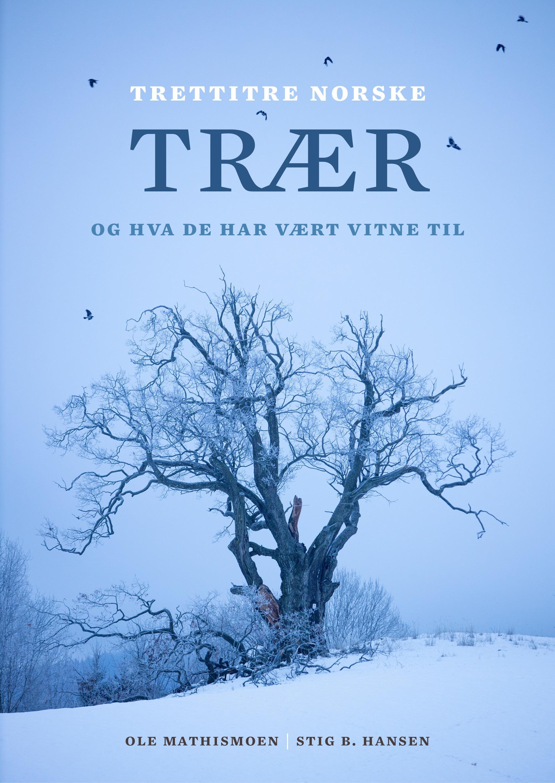 """""""Trettitre norske trær og hva de har vært vitne til"""" av Ole Mathismoen"""