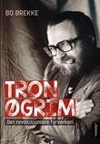 """""""Tron Øgrim - det revolusjonære fyrverkeri"""" av Bo Brekke"""
