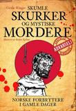 """""""Skumle skurker og mystiske mordere - norske forbrytere i gamle dager"""" av Cecilie Winger"""