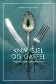 """""""Kniv, sjel og gaffel på sporet av det sultne menneske"""" av Andrew P. Kroglund"""