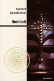 """Ibenholt"" av Ryszard Kapuscinski"