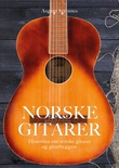 """""""Norske gitarer - historien om norske gitarer og gitarbyggere"""" av Asgaut Steinnes"""