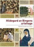"""""""Hildegard av Bingens urtehage - Hildegards bruk av legende planter og ville vekster i middelalderens tradisjon"""" av Randi Gunderson Genz"""