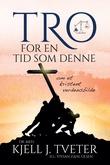 """""""Tro for en tid som denne om et kristent verdensbilde"""" av Kjell J. Tveter"""