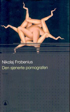 """Den sjenerte pornografen - roman"" av Nikolaj Frobenius"
