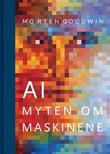"""""""AI - myten om maskinene"""" av Morten Goodwin"""