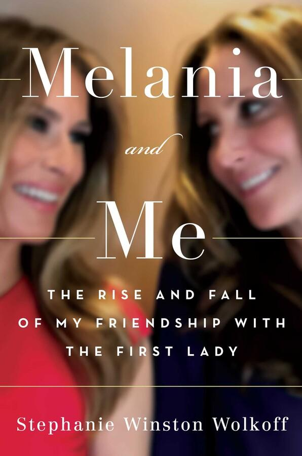 """Melania and me - the rise and fall of my friendship with the first lady"" av Stephanie Winston Wolkoff"