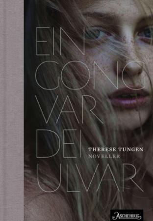 """""""Ein gong var dei ulvar - noveller"""" av Therese Tungen"""