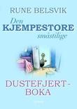 """""""Den kjempestore småstilige Dustefjertboka - ei samlebok om livet i det vesle landet ved bekken"""" av Rune Belsvik"""