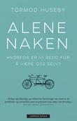 """""""Alene naken - hvorfor er vi redd for å være oss selv?"""" av Tormod Huseby"""