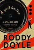 """""""Å, spell den låta - andre del av Siste opprulling"""" av Roddy Doyle"""