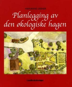 """""""Planlegging av den økologiske hagen"""" av Marianne Leisner"""