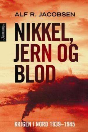 """""""Nikkel, jern og blod - krigen i nord 1939-1945"""" av Alf R. Jacobsen"""