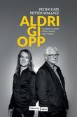 """""""Aldri gi opp - hvordan skape gode vaner som varer"""" av Peder Kjøs"""