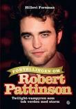 """""""Fortellingen om Robert Pattinson - Twilight-vampyren som sjarmerte en hel verden"""" av Hillevi Forsman"""