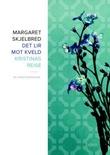 """""""Det lir mot kveld ; Kristinas reise : to sonettkranser"""" av Margaret Skjelbred"""