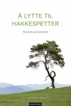 """""""Å lytte til hakkespetter - naturen som terapeut"""" av Ruth Lillegraven"""