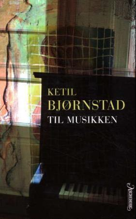 """""""Til musikken - roman"""" av Ketil Bjørnstad"""