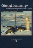 """""""Strengt hemmelig norsk etterretningsteneste 1945-1970"""" av Olav Riste"""