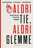 """""""Aldri tie, aldri glemme - en bok fra AUF, ti år etter terroren"""" av Gaute Børstad Skjervø"""