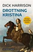 """""""Drottning Kristina SDH - Sveriges dramatiska historia"""" av Dick Harrison"""