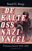 """""""De kalte oss naziyngel - NS-barnas historie 1940-2002"""" av Baard H. Borge"""