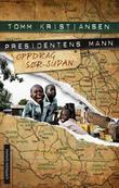 """""""Presidentens mann - oppdrag Sør-Sudan"""" av Tomm Kristiansen"""