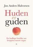 """""""Huden er guden - en hudlege forteller om kroppens største organ"""" av Jon Anders Halvorsen"""