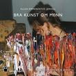 """""""Bra kunst om menn - roman"""" av Ellen Emmerentze Thommessen Jervell"""