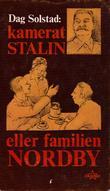"""""""Kamerat Stalin, eller familien Nordby - Et skuespill om en norsk kommunistfamilie i åra 1945-56"""" av Dag Solstad"""