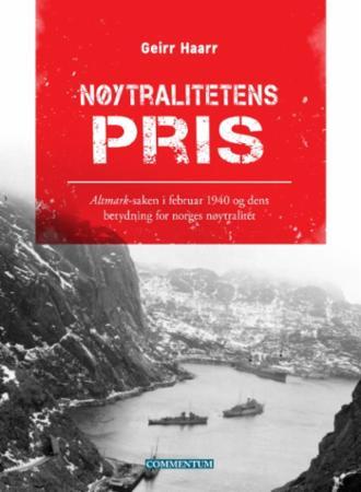 """Nøytralitetens pris - Altmark-saken i februar 1940 og dens betydning for Norges nøytralitet"" av Geirr H. Haarr"