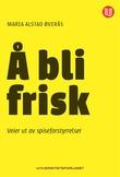 """""""Å bli frisk - veier ut av spiseforstyrrelser"""" av Maria Alstad Øverås"""
