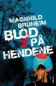 """""""Blod på hendene - roman"""" av Magnhild Bruheim"""