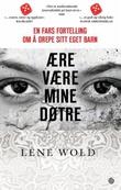 """""""Ære være mine døtre - en fars fortelling om å drepe sitt eget barn"""" av Lene Wold"""
