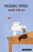 """""""Vilkår for liv - roman"""" av Ingeborg Arvola"""