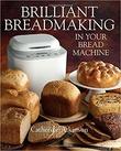 """Brilliant Breadmaking in Your Bread Machine"" av Catherine Atkinson"