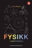 """""""Fysikk - enkelt forklart"""" av Anja Røyne"""