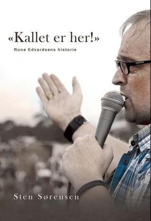 """""""Kallet er her! - Rune Edvardsens historie"""" av Sten Sørensen"""