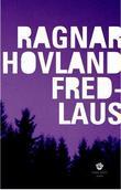 """""""Fredlaus - roman"""" av Ragnar Hovland"""