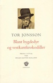 """""""Blant bygdedyr og vestkantkrokodiller - prosa i utval"""" av Tor Jonsson"""