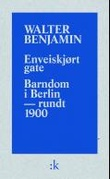 """Enveiskjørt gate ; Barndom i Berlin - omkring 1900"" av Walter Benjamin"