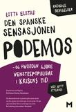 """""""Den spanske sensasjonen Podemos - og hvordan gjøre venstrepopulisme i krisens tid"""" av Lotta Elstad"""