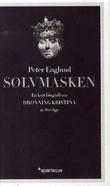 """""""Sølvmasken - en kort biografi om dronning Kristina av Sverige"""" av Peter Englund"""