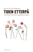 """""""Tiden etterpå - historier om posttraumatisk stress"""" av Kristin Lilletvedt Strøm"""