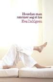 """""""Hvordan man nærmer seg et tre"""" av Eva Dahlgren"""