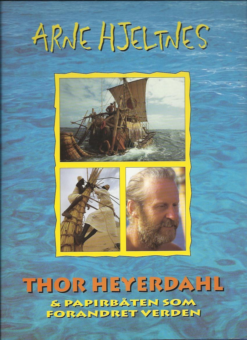 """""""Thor Heyerdahl og papirbåten som forandret verden"""" av Arne Hjeltnes"""