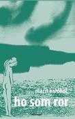 """""""Ho som ror dikt"""" av Marit Kaldhol"""