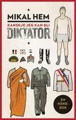 """""""Kanskje jeg kan bli diktator en håndbok"""" av Mikal Hem"""